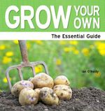 Grown Your Own : A Beginner's Guide - Ian O'Reilly