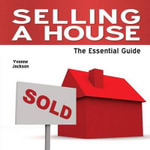 Selling a House : The Essential Guide - Yvonne Jackson