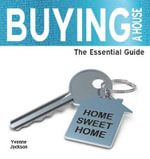 Buying a House : The Essential Guide - Yvonne Jackson