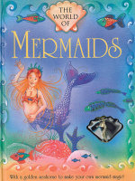 The World of Mermaids : With a Golden Seahorse to Make Your Own Mermaid Magic! - Nicola Baxter