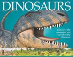 Dinosaurs : Discover the Awesome Lost World of the Dinosaur - Sarah Eason