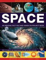 Exploring Science: Space : An Amazing Fact File and Hands-on Project Book: with 19 Easy-to-do Experiments and 300 Exciting Pictures - Ian Graham