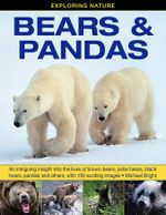Exploring Nature: Bears & Pandas : An Intriguing Insight into the Lives of Brown Bears, Polar Bears, Black Bears, Pandas and Others, with 190 Exciting Images - Michael Bright