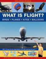 Exploring Science: What is Flight?: Birds * Planes * Kites * Balloons : With 18 Easy-to-do Experiments and 240 Exciting Pictures - Peter Mellett