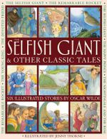 The Selfish Giant & Other Classic Tales : Six Illustrated Stories by Oscar Wilde - Oscar Wilde