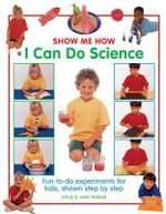 Show Me How: I Can Do Science : Fun-to-do Experiments for Kids, Shown Step by Step - Steve Parker