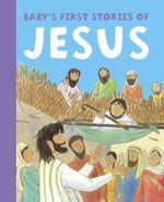 Baby's First Stories of Jesus - Jan Lewis