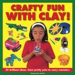 Crafty Fun with Clay! - Thomasina Smith