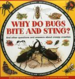 Why Do Bugs Bite and Sting? : And Other Questions and Answers about Creepy Crawlies - Steve Parker