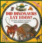 Did Dinosaurs Lay Eggs? : And Other Questions and Answers about Prehistoric Reptiles - Steve Parker