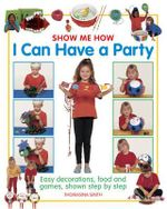 Show Me How : I Can Have a Party - Thomasina Smith