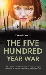 The Five Hundred Year War - Agincourt to World War 1 : In the Land Where His Ancestors Fought Before Him, an English Officer Faces an Agonising Conflict Between Patriotism and Love. - Edward Tovey