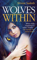 Wolves Within : What Really Happened to Sathi's Mother - The Mother She Never Knew? - Shivon Sudesh