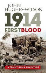 1914 - First Blood : A Tommy Gunn Adventure - John Hughes-Wilson