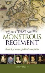 That Monstrous Regiment : The Birth of Women's Political Emancipation - Harry Stone