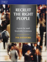 Recruit the Right People : A Guide for Small Hospitality Businesses - Phil Raynsford