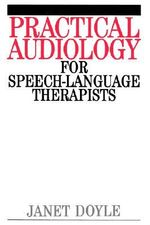 Practical Audiology for Speech-language Therapists - Janet Doyle