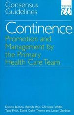 Continence : Promotion and Management by the Primary Health Care Team - Consensus Guidelines - Denise Button