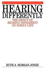 Hearing Differently : The Impact of Hearing Impairment on Family Life - Ruth A. Morgan-Jones