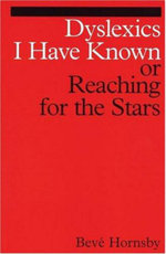 Dyslexics I Have Known : Reaching for the Stars - Beve Hornsby