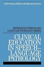 Clinical Education in Speech-Language Pathology : Methods In Speech And Language Pathology (Whurr) - Lindy McAllister