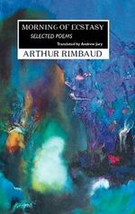 Morning of Ecstasy : Selected Poems - ARTHUR RIMBAUD