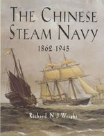 The Chinese Steam Navy, 1862-1945 - Richard N.J. Wright