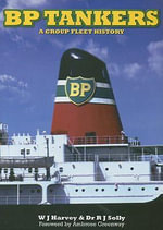 BP Tankers : A Group Fleet History - Bill Harvey
