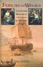 Fiddlers and Whores : The Candid Memoirs of a Surgeon in Nelson's Fleet - James Lowry