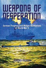 Weapons of Desperation : German Frogmen and Midget Submarines of World War II - Lawrence Paterson