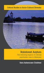 Rainforest Asylum : The Enduring Legacy of Colonial Psychiatric Care in Malaysia - Sara Ashencaen Crabtree