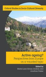 Active Ageing : Perspectives from Europe on a vaunted topic