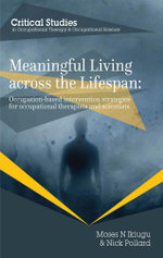 Meaningful Living across the Lifespan : Occupation-Based Intervention Strategies for Occupational Therapists and Scientists - Moses N Ikiugu