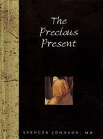 The Precious Present : Words for Life S. - Spencer Johnson