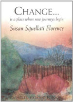 Change... : Is a Place Where New Journeys Begin - Susan Squellati Florence