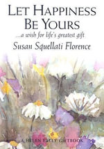 Let Happiness be Yours : 000269996 - Susan Squellati Florence