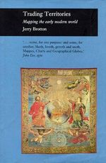 Trading Territories : Mapping the Early Modern World - Jerry Brotton