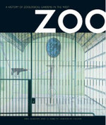 Zoo : A History of Zoological Gardens in the West - Eric Baratay