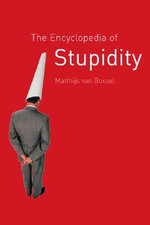 The Encyclopedia of Stupidity - Matthijs van Boxsel