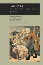 Bodies Politic : Disease, Death and Doctors in Britain, 1650-1900 - Roy Porter