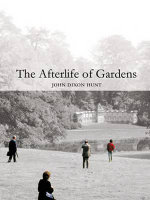 The Afterlife of Gardens - John Dixon Hunt