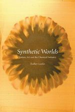 Synthetic Worlds : Nature, Art and the Chemical Industry - Esther Leslie