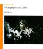 Photography and Spirit : Exposures - John Harvey