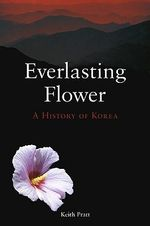 Everlasting Flower : A History of Korea - Keith Pratt