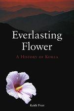 Everlasting Flower : A History of Korea - Keith Pratt