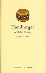 Hamburger : A Global History : The Edible Series - Andrew F. Smith