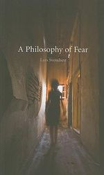 A Philosophy of Fear - Lars Svendsen