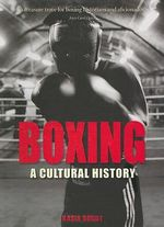 Boxing : A Cultural History - Kasia Boddy