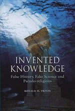 Invented Knowledge : False History, Fake Science and Pseudo-religions - Ronald H. Fritze
