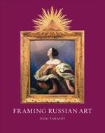 Framing Russian Art : From Early Icons To Malevich - Oleg Tarasov